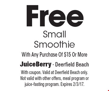 Free Small Smoothie With Any Purchase Of $15 Or More. With coupon. Valid at Deerfield Beach only. Not valid with other offers, meal program or juice-fasting program. Expires 2/3/17.