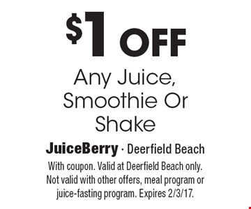 $1Off Any Juice, Smoothie Or Shake. With coupon. Valid at Deerfield Beach only. Not valid with other offers, meal program or juice-fasting program. Expires 2/3/17.