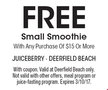 Free Small Smoothie With Any Purchase Of $15 Or More. With coupon. Valid at Deerfield Beach only. Not valid with other offers, meal program or juice-fasting program. Expires 3/10/17.
