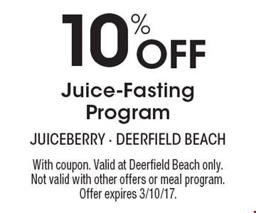 10% Off Juice-Fasting Program. With coupon. Valid at Deerfield Beach only. Not valid with other offers or meal program. Offer expires 3/10/17.