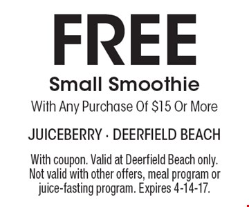 Free Small Smoothie With Any Purchase Of $15 Or More. With coupon. Valid at Deerfield Beach only. Not valid with other offers, meal program or juice-fasting program. Expires 4-14-17.