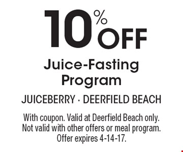 10% Off Juice-Fasting Program. With coupon. Valid at Deerfield Beach only. Not valid with other offers or meal program. Offer expires 4-14-17.