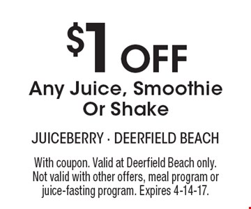 $1 Off Any Juice, Smoothie Or Shake. With coupon. Valid at Deerfield Beach only. Not valid with other offers, meal program or juice-fasting program. Expires 4-14-17.