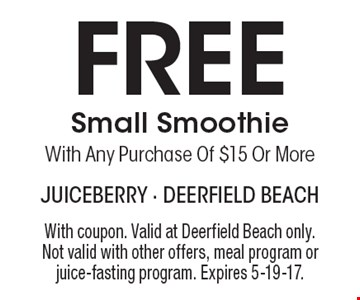 Free Small Smoothie With Any Purchase Of $15 Or More. With coupon. Valid at Deerfield Beach only. Not valid with other offers, meal program or juice-fasting program. Expires 5-19-17.