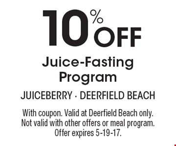 10% Off Juice-Fasting Program. With coupon. Valid at Deerfield Beach only. Not valid with other offers or meal program. Offer expires 5-19-17.