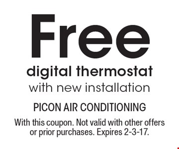 Free digital thermostat with new installation. With this coupon. Not valid with other offers or prior purchases. Expires 2-3-17.