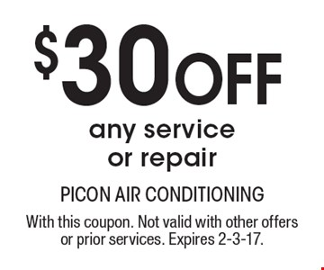 $30 OFF any service or repair. With this coupon. Not valid with other offers or prior services. Expires 2-3-17.