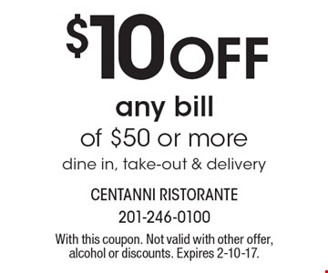 $10 Off any bill of $50 or more dine in, take-out & delivery. With this coupon. Not valid with other offer, alcohol or discounts. Expires 2-10-17.