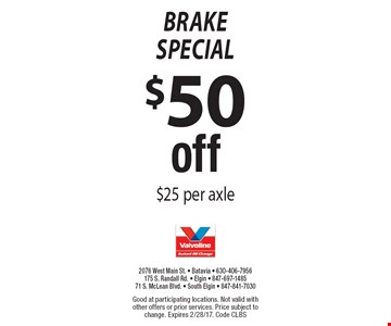 $50 off brake special $25 per axle. Good at participating locations. Not valid with other offers or prior services. Price subject to change. Expires 2/28/17. Code CLBS