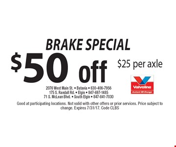 $50 off brake special. $25 per axle. Good at participating locations. Not valid with other offers or prior services. Price subject to change. Expires 7/31/17. Code CLBS
