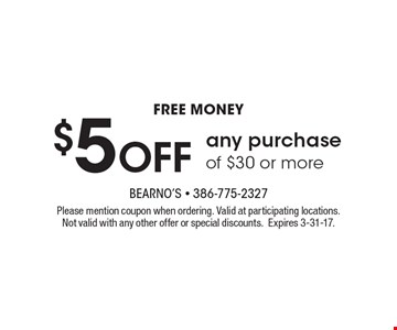FREE MONEY $5 Off any purchase of $30 or more. Please mention coupon when ordering. Valid at participating locations. Not valid with any other offer or special discounts. Expires 3-31-17.