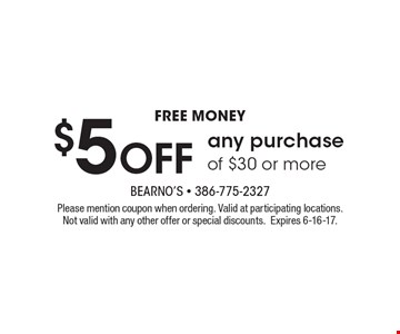 Free money. $5 off any purchase of $30 or more. Please mention coupon when ordering. Valid at participating locations. Not valid with any other offer or special discounts.Expires 6-16-17.