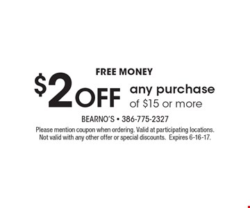 Free money. $2 off any purchase of $15 or more. Please mention coupon when ordering. Valid at participating locations. Not valid with any other offer or special discounts.Expires 6-16-17.