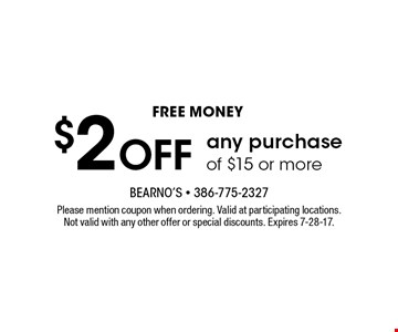 Free money. $2 off any purchase of $15 or more. Please mention coupon when ordering. Valid at participating locations. Not valid with any other offer or special discounts. Expires 7-28-17.