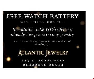 Free Watch Battery with this coupon. In addition, take 10% OFF our already low prices on any jewelry. limit 2 watches. Not valid with other offers. Exp. 6/16/17.