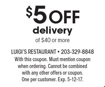 $5 Off delivery of $40 or more. With this coupon. Must mention coupon when ordering. Cannot be combined with any other offers or coupon. One per customer. Exp. 5-12-17.