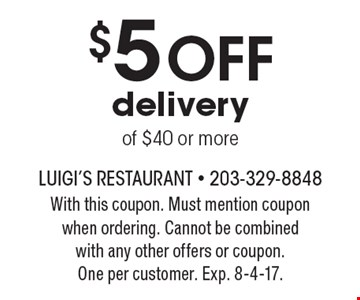 $5 Off delivery of $40 or more. With this coupon. Must mention coupon when ordering. Cannot be combined with any other offers or coupon. One per customer. Exp. 8-4-17.