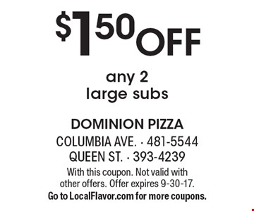 $1.50 Off any 2 large subs. With this coupon. Not valid with  other offers. Offer expires 9-30-17. Go to LocalFlavor.com for more coupons.