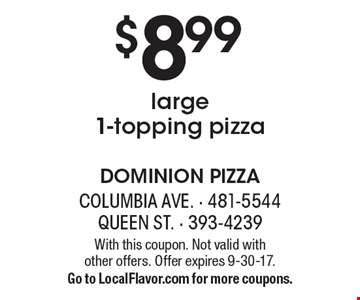 $8.99large1-topping pizza. With this coupon. Not valid with  other offers. Offer expires 9-30-17. Go to LocalFlavor.com for more coupons.