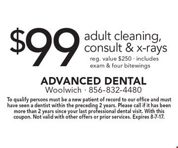 $99 adult cleaning, consult & x-rays. Reg. value $250. Includes exam & four bitewings. To qualify persons must be a new patient of record to our office and must have seen a dentist within the preceding 2 years. Please call if it has been more than 2 years since your last professional dental visit. With this coupon. Not valid with other offers or prior services. Expires 8-7-17.