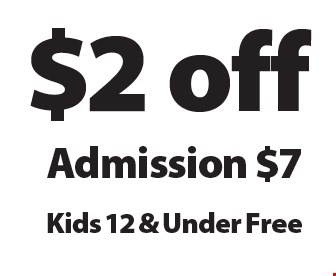 $2 off Admission - $7 Kids 12 & Under Free. 12-12-17.