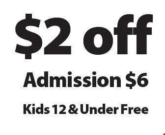 $2 off Admission. $6 Kids 12 & Under Free. 2-3-17.