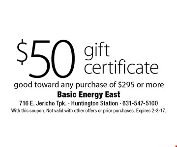 $50 gift certificate good toward any purchase of $295 or more. With this coupon. Not valid with other offers or prior purchases. Expires 2-3-17.