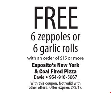 FREE 6 zeppoles or 6 garlic rolls with an order of $15 or more. With this coupon. Not valid with other offers. Offer expires 2/3/17.