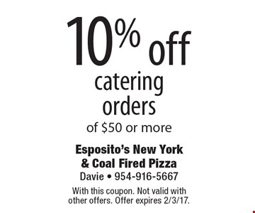 10% off catering orders of $50 or more. With this coupon. Not valid with other offers. Offer expires 2/3/17.