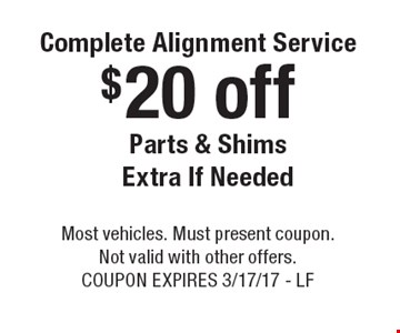 Complete Alignment Service. $20 off Parts & Shims Extra If Needed. Most vehicles. Must present coupon. Not valid with other offers. Coupon expires 3/17/17 - LF