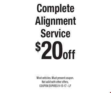 $20 off Complete Alignment Service. Most vehicles. Must present coupon. Not valid with other offers. COUPON EXPIRES 9-15-17 - LF