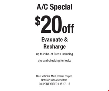 $20 off A/C Special Evacuate & Recharge up to 2 lbs. of Freon including dye and checking for leaks. Most vehicles. Must present coupon. 