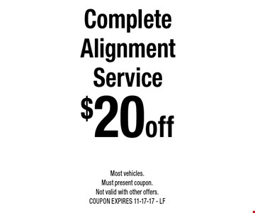$20 off Complete Alignment Service. Most vehicles. Must present coupon. Not valid with other offers. COUPON EXPIRES 11-17-17 - LF