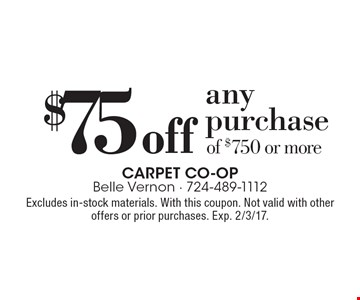 $75 off anypurchase of $750 or more. Excludes in-stock materials. With this coupon. Not valid with other offers or prior purchases. Exp. 2/3/17.