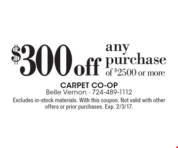 $300 off anypurchase of $2500 or more. Excludes in-stock materials. With this coupon. Not valid with other offers or prior purchases. Exp. 2/3/17.