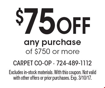 $75 Off any purchase of $750 or more. Excludes in-stock materials. With this coupon. Not valid with other offers or prior purchases. Exp. 3/10/17.