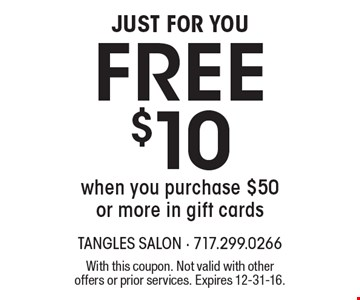 Just For You. Free $10 When You Purchase $50 Or More In Gift Cards. With this coupon. Not valid with other offers or prior services. Expires 12-31-16.