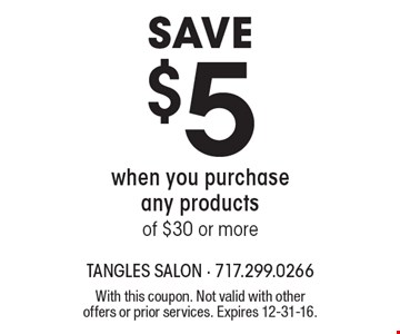 Save $5 When You Purchase Any Products Of $30 Or More. With this coupon. Not valid with other offers or prior services. Expires 12-31-16.
