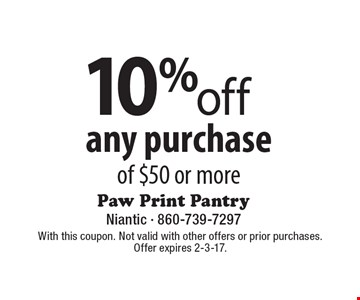 10% off any purchase of $50 or more. With this coupon. Not valid with other offers or prior purchases. Offer expires 2-3-17.
