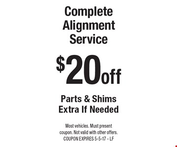 $20 off Complete Alignment Service Parts & Shims Extra If Needed. Most vehicles. Must present coupon. Not valid with other offers. COUPON EXPIRES 5-5-17 - LF