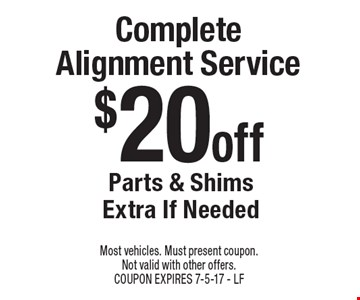 $20 off Complete Alignment Service. Parts & Shims Extra If Needed. Most vehicles. Must present coupon. Not valid with other offers. COUPON EXPIRES 7-5-17 - LF