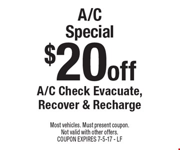 $20off A/C Special A/C Check Evacuate, Recover & Recharge . Most vehicles. Must present coupon. Not valid with other offers. COUPON EXPIRES 7-5-17 - LF
