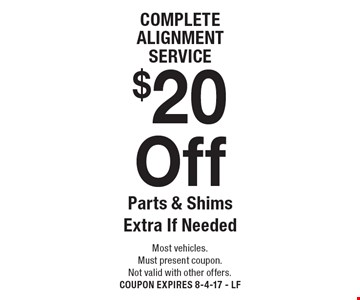 $20 off complete alignment service. Parts & shims extra if needed. Most vehicles. Must present coupon. Not valid with other offers. Coupon expires 8-4-17 - LF