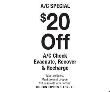A/C special. $20 off A/C check evacuate, recover & recharge. Most vehicles. Must present coupon. Not valid with other offers. Coupon expires 8-4-17 - LF