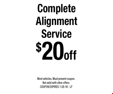 $20 off Complete Alignment Service. Most vehicles. Must present coupon. Not valid with other offers. COUPON EXPIRES 1-26-18 - LF