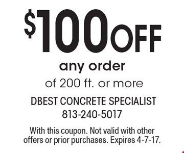 $100 off any order of 200 ft. or more. With this coupon. Not valid with other offers or prior purchases. Expires 4-7-17.