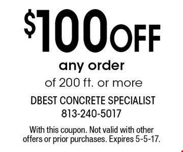 $100 Off any order of 200 ft. or more. With this coupon. Not valid with other offers or prior purchases. Expires 5-5-17.