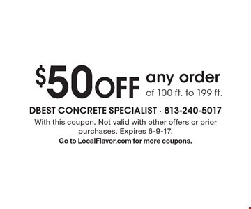 $50 Off any order of 100 ft. to 199 ft. With this coupon. Not valid with other offers or prior purchases. Expires 6-9-17. Go to LocalFlavor.com for more coupons.