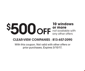 $500 Off 10 windows or more. Not available with any other offers. With this coupon. Not valid with other offers or prior purchases. Expires 3/10/17.