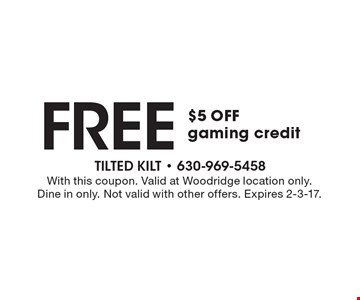 Free $5 off gaming credit. With this coupon. Valid at Woodridge location only. Dine in only. Not valid with other offers. Expires 2-3-17.